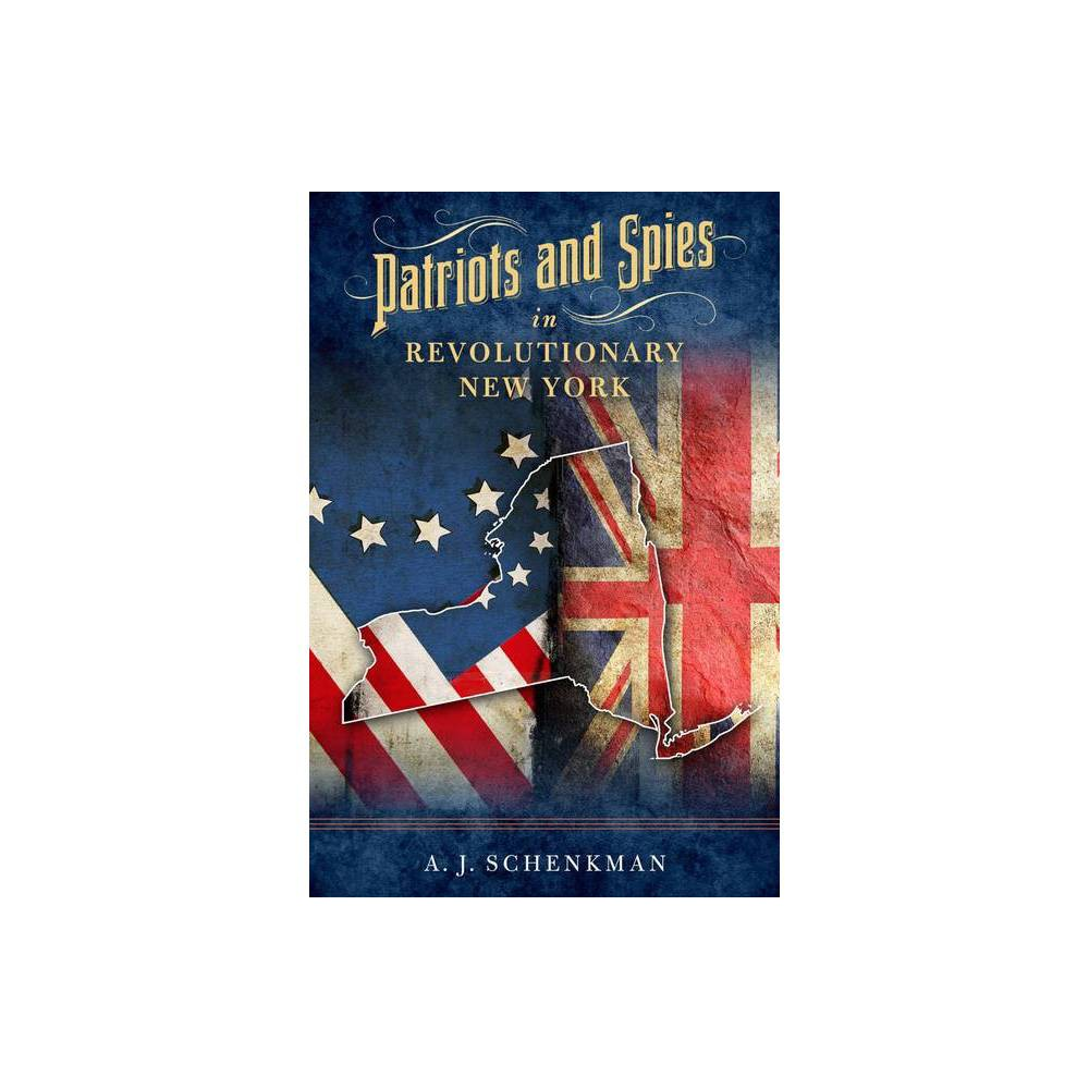Patriots And Spies In Revolutionary New York By A J Schenkman Hardcover