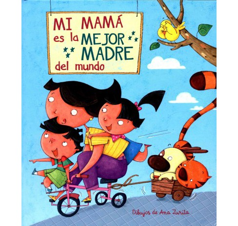 Mi mamá es la mejor madre del mundo / My mom is the best mom in the world (Hardcover) (Ana Zurita - image 1 of 1