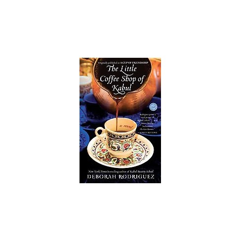 The Little Coffee Shop of Kabul (Reprint) (Paperback) by Deborah Rodriguez - image 1 of 1