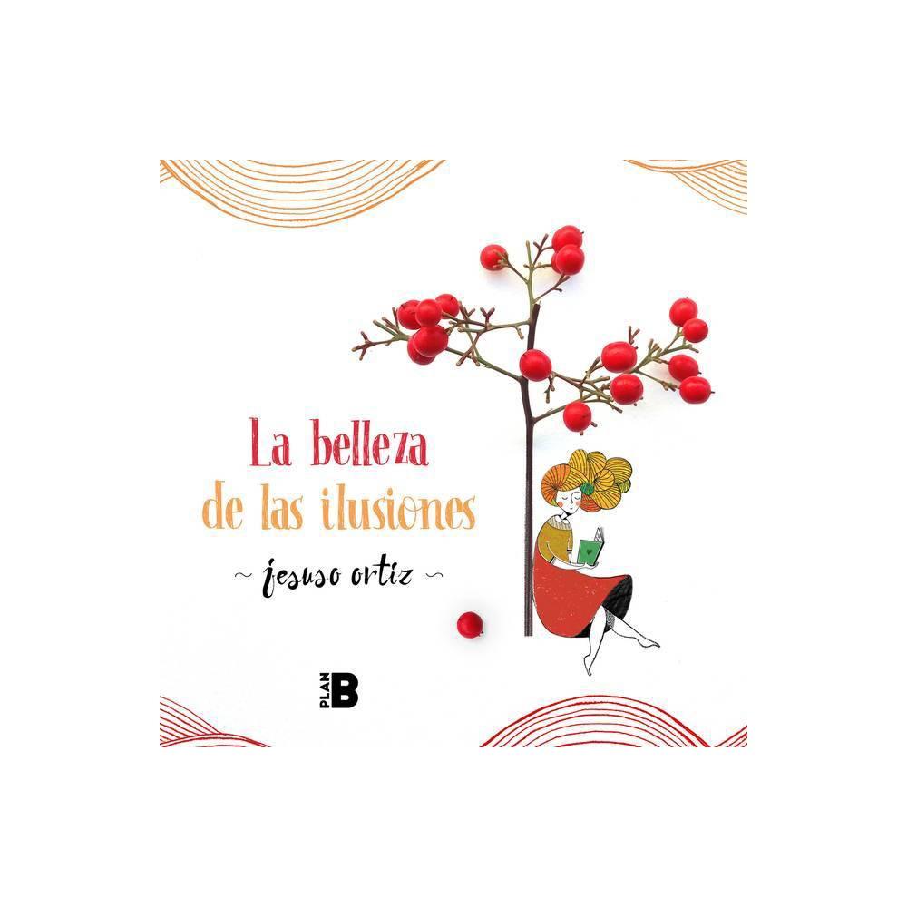 La Belleza De Las Ilusiones The Beauty Of Illusions By Jesuso Ortiz Hardcover