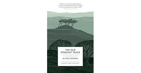 Old Straight Track : Its Mounds, Beacons, Moats, Sites and Mark Stones (Paperback) (Alfred Watkins) - image 1 of 1