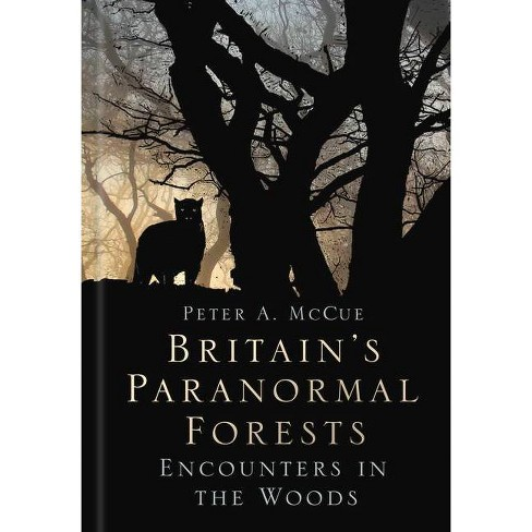 Britain's Paranormal Forests - by  Peter A McCue (Hardcover) - image 1 of 1
