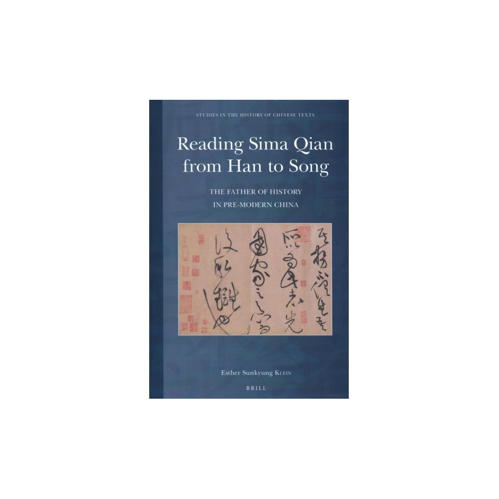 Reading Sima Qian from Han to Song : The Father of History in Pre-Modern China - (Hardcover)