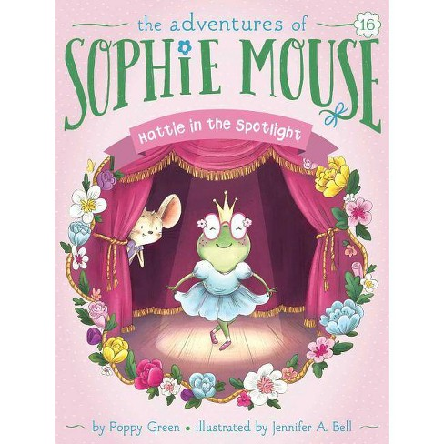 Hattie in the Spotlight - (Adventures of Sophie Mouse) by  Poppy Green (Hardcover) - image 1 of 1