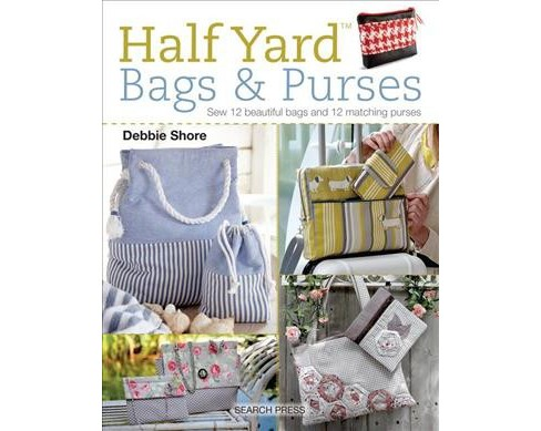 Half Yard Bags & Purses : Sew 12 Beautiful Bags and 12 Matching Purses -  by Debbie Shore (Paperback) - image 1 of 1