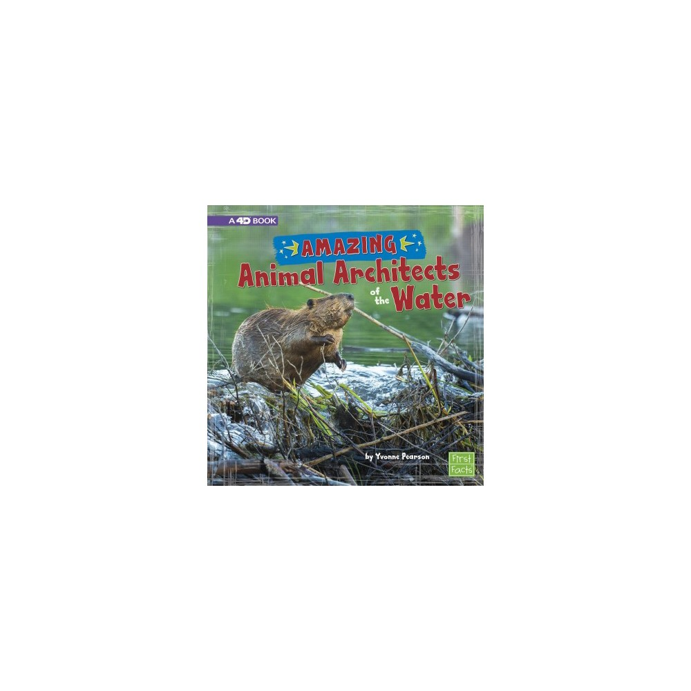 Amazing Animal Architects of the Water : A 4D Book - by Yvonne Pearson (Paperback)