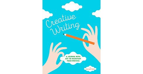 Creative Writing : A Journal With Art to Kickstart Your Writing (Hardcover) (Eva Glettner) - image 1 of 1