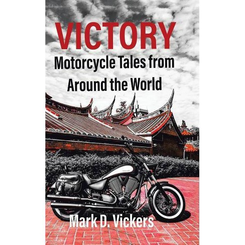 Victory-Motorcycle Tales from Around the World - by  Mark D Vickers (Hardcover) - image 1 of 1