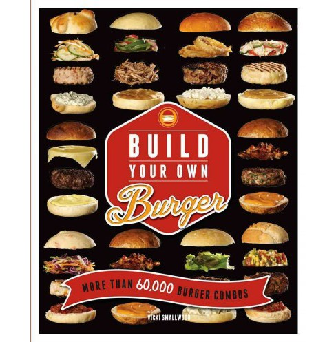 Build Your Own Burger : More Than 60,000 Burger Combos (Hardcover) (Vicki Smallwood) - image 1 of 1