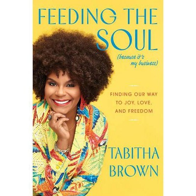 Feeding the Soul (Because It's My Business) - by  Tabitha Brown (Hardcover)