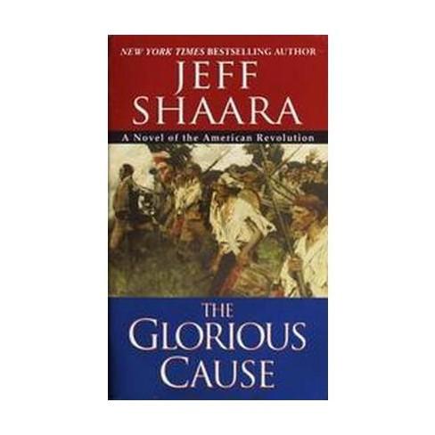 Glorious Cause Paperback Jeff Shaara Target