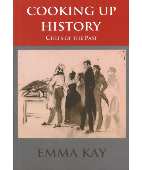 Cooking Up History : Chefs of the Past (Paperback) (Emma Kay) - image 1 of 1