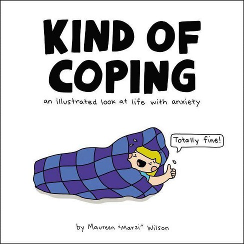 Kind of Coping : An Illustrated Look at Life With Anxiety -  by Maureen Marzi Wilson (Hardcover) - image 1 of 1