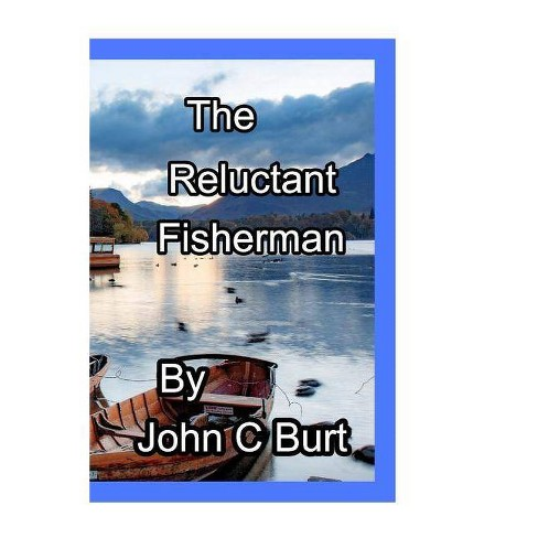 The Reluctant Fisherman . - by  John C Burt (Paperback) - image 1 of 1