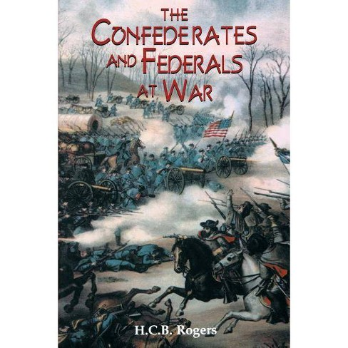 Confederates and Federals at War - by  H C B Rogers (Paperback) - image 1 of 1