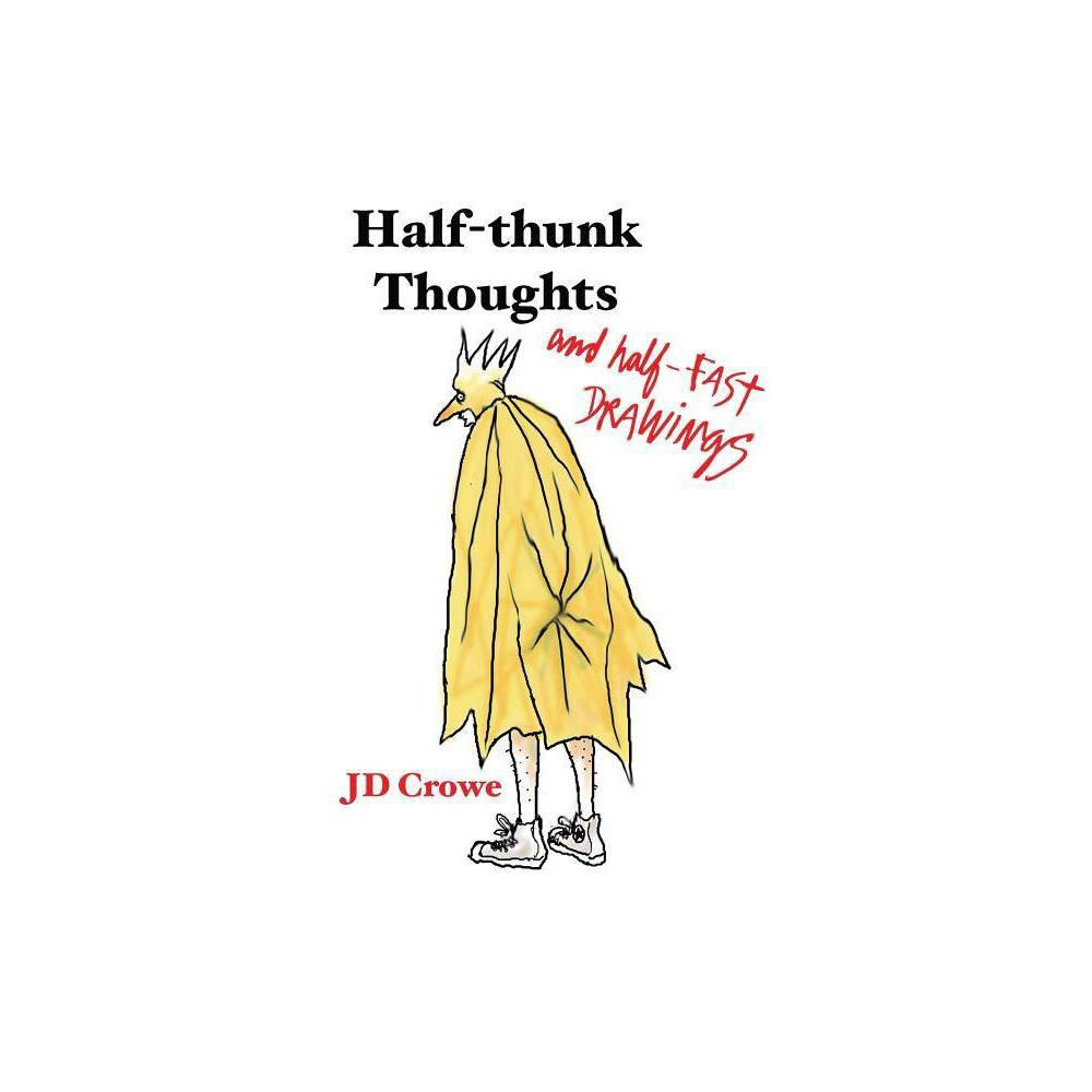 Half Thunk Thoughts And Half Fast Drawings By J D Crowe Paperback