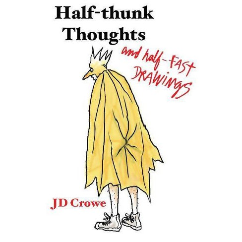 Half-Thunk Thoughts and Half-Fast Drawings - by  J D Crowe (Paperback) - image 1 of 1