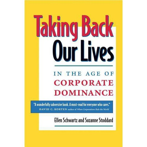 Taking Back Our Lives in the Age of Corporate Dominance - by  Ellen Schwartz & Suzanne Stoddard - image 1 of 1