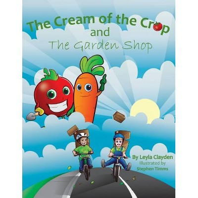 The Cream of the Crop and the Garden Shop - by  Leyla Clayden (Paperback)