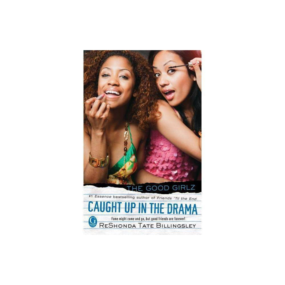 Caught Up In The Drama Good Girlz Paperback By Reshonda Tate Billingsley