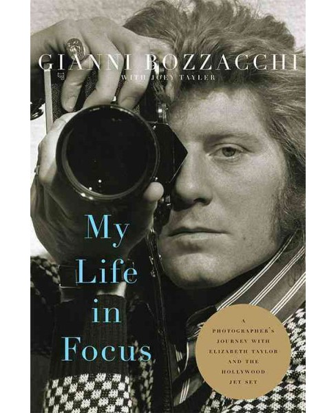 My Life in Focus : A Photographer's Journey with Elizabeth Taylor and the Hollywood Jet Set (Hardcover) - image 1 of 1