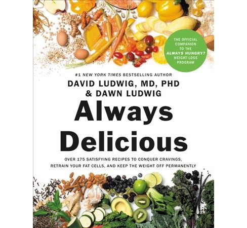 Always Delicious : Over 175 Satisfying Recipes to Conquer Cravings, Retrain Your Fat Cells, and Keep the - image 1 of 1