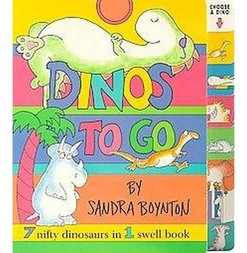 Dinos to Go : 7 Nifty Dinosaurs in 1 Swell Book (Hardcover) (Sandra Boynton) - image 1 of 1