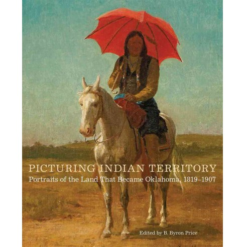Picturing Indian Territory : Portraits of the Land That Became Oklahoma, 1819-1907 (Hardcover) - image 1 of 1