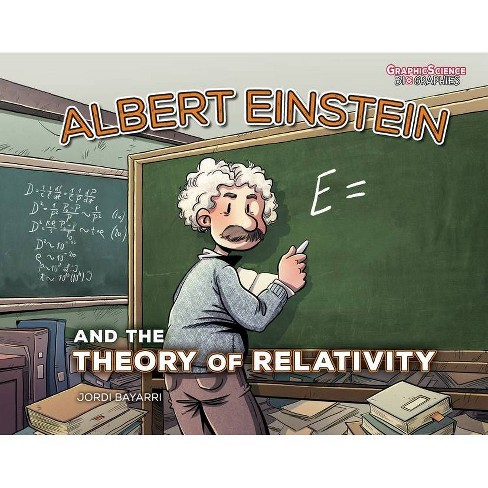 Albert Einstein and the Theory of Relativity - (Graphic Science Biographies) by  Jordi Bayarri - image 1 of 1