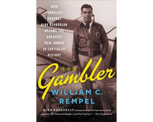 Gambler : How Penniless Dropout Kirk Kerkorian Became the Greatest Deal Maker in Capitalist History - image 1 of 1