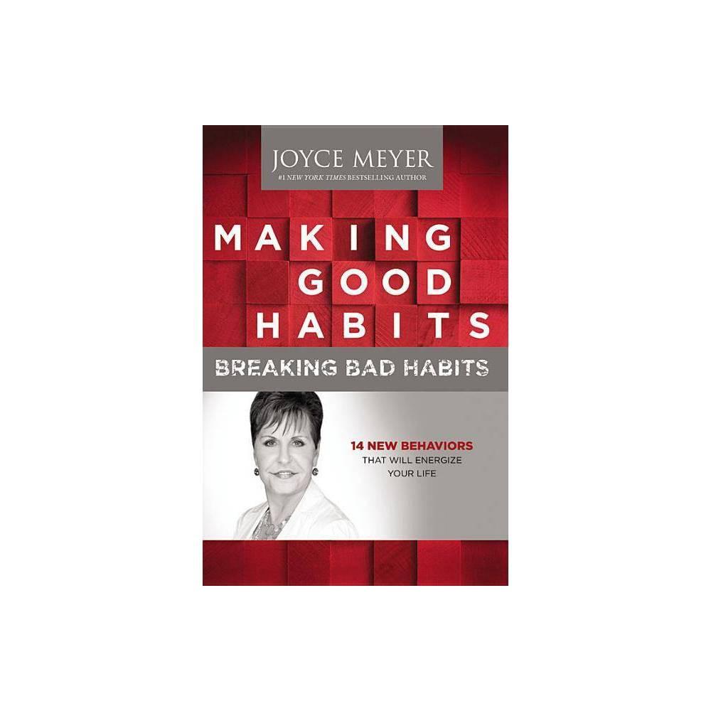 Making Good Habits Breaking Bad Habits Hardcover By Joyce Meyer