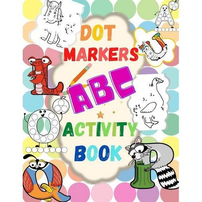 Dot Markers ABC Activity Book - Learn the Alphabet. Great Dot Art, Perfect as Marker Activity Book, Art Paint and Activity Book. - by  A&i Dream Big