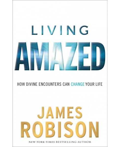 Living Amazed : How Divine Encounters Can Change Your Life (Hardcover) (James Robison) - image 1 of 1