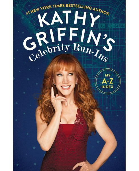 Kathy Griffin's Celebrity Run-Ins : My A-Z Index (Reprint) (Paperback) - image 1 of 1
