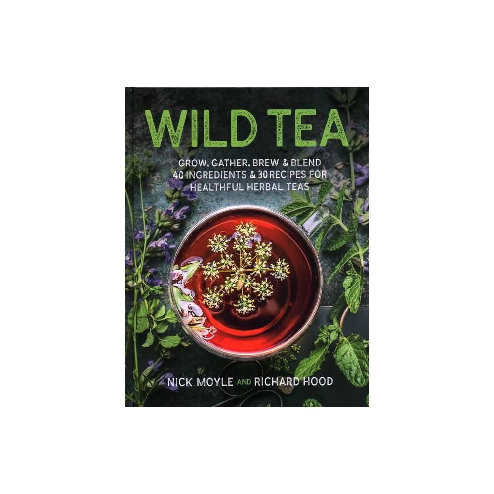 Wild Tea By Nick Moyle Richard Hood Hardcover