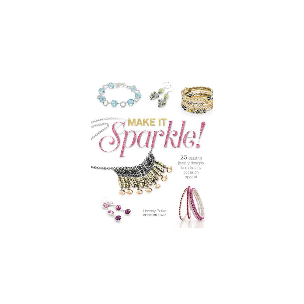 Make It Sparkle! : 25 Dazzling Jewelry Designs to Make Any Occasion Special (Paperback) (Lindsay Burke)