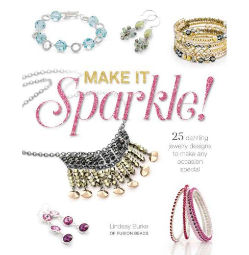 Make It Sparkle! : 25 Dazzling Jewelry Designs to Make Any Occasion Special (Paperback) (Lindsay Burke) - image 1 of 1