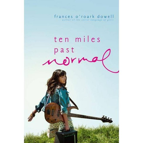 Ten Miles Past Normal - by  Frances O'Roark Dowell (Paperback) - image 1 of 1