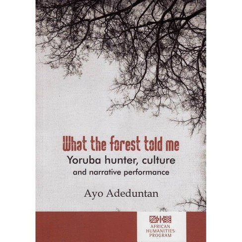 What the Forest Told Me - (African Humanities) by  Ayo Adeduntan (Paperback) - image 1 of 1