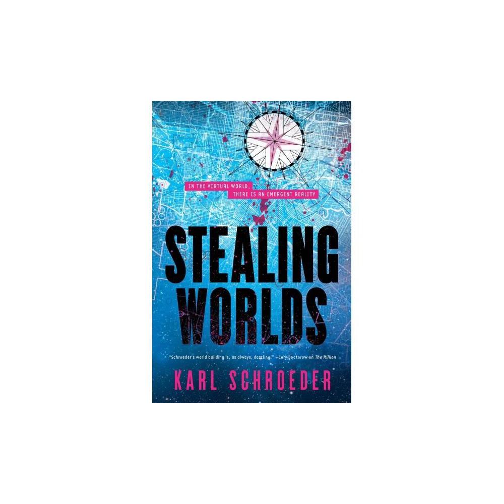 Stealing Worlds - by Karl Schroeder (Hardcover)