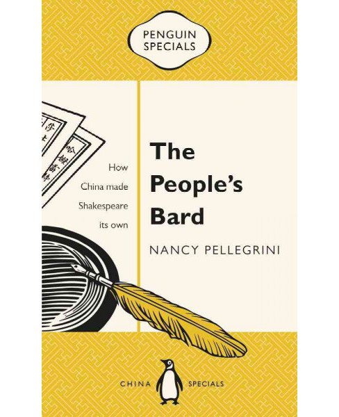 People's Bard : How China Made Shakespeare Its Own (Paperback) (Nancy Pellegrini) - image 1 of 1