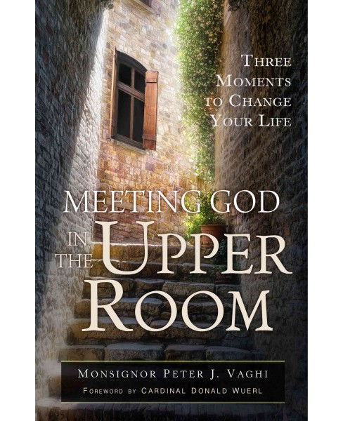 Meeting God in the Upper Room : Three Moments to Change Your Life (Paperback) (Peter J. Vaghi) - image 1 of 1