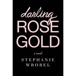 Darling Rose Gold - by  Stephanie Wrobel (Hardcover)