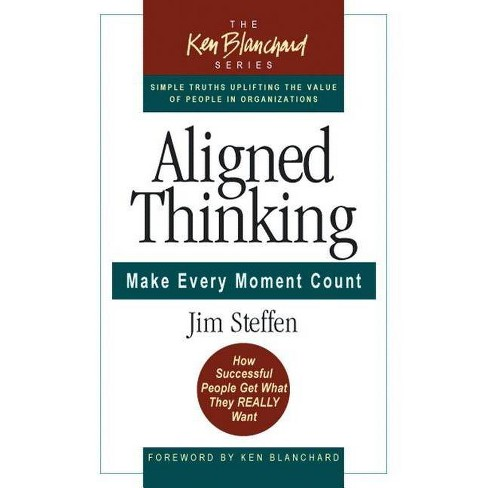 Aligned Thinking - (Ken Blanchard Series - Simple Truths Uplifting the Value of) by  James Steffen - image 1 of 1