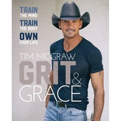 Grit & Grace - by Tim McGraw (Hardcover)