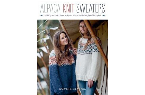 Alpaca Knit Sweaters : 28 Easy-to-Knit, Easy-to-Wear, Warm and Comfortable Styles -  (Paperback) - image 1 of 1
