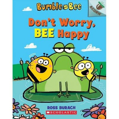Don't Worry, Bee Happy: An Acorn Book (Bumble and Bee #1) Volume 1 - by Ross Burach (Paperback)