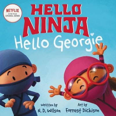 Hello, Ninja. Hello, Georgie. - by  N D Wilson (Hardcover)