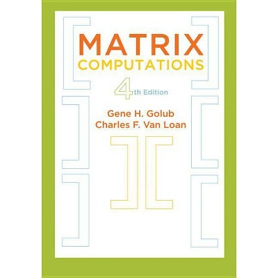 Matrix Computations - (Johns Hopkins Studies in the Mathematical Sciences) 4th Edition by  Gene H Golub & Charles F Van Loan (Hardcover)