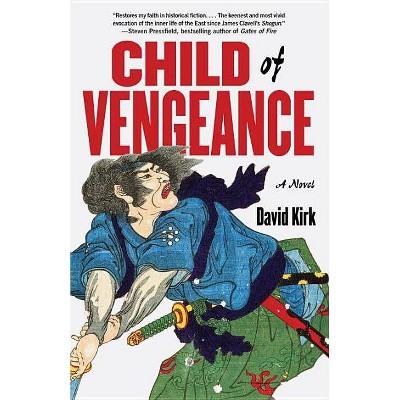 Child of Vengeance - (Saga of Musashi Miyamoto) by  David Kirk (Paperback)